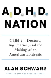 ADHD Nation - Children, Doctors, Big Pharma, and the Making of an American Epidemic ebook by Alan Schwarz
