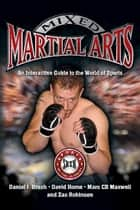Mixed Martial Arts - An Interactive Guide to the World of Sports ebook by Daniel Brush, David Horne, Marc Maxwell,...