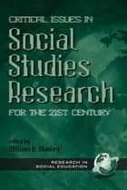 Critical Issues in Social Studies Research for the 21st Century ebook by William B. Stanley