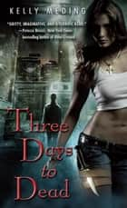 Three Days to Dead ebook by Kelly Meding