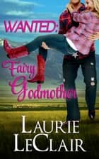 Wanted: Fairy Godmother ebook by Laurie LeClair