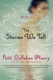 The Stories We Tell - A Novel ebook by Patti Callahan Henry
