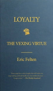 Loyalty - The Vexing Virtue ebook by Eric Felten