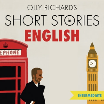 Short Stories in English for Intermediate Learners - Read for pleasure at your level, expand your vocabulary and learn English the fun way! audiobook by Olly Richards
