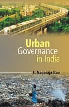Urban Governance in India ebook by C. Nagaraja Rao
