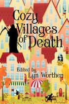 Cozy Villages of Death ebook by Lyn Worthen, John M. Floyd, Kristine Kathryn Rusch,...