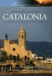 Catalonia - A Cultural History ebook by Michael Eaude