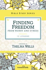 Finding Freedom from Worry and Stress ebook by Thomas Nelson,Thelma Wells