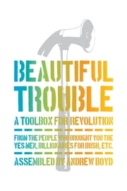 Beautiful Trouble - A Toolbox for Revolution ebook by Andrew  Boyd,Dave Oswald Mitchell