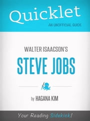 Quicklet on Steve Jobs by Walter Isaacson: Want to learn about Steve Jobs? Our Quicklet teaches you everything you wanted to know about Steve Jobs in a fraction of the time! ebook by Hagana Kim