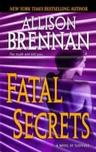 Fatal Secrets - A Novel of Suspense ebook by Allison Brennan
