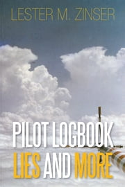 PILOT LOGBOOK LIES AND MORE ebook by Lester M. Zinser