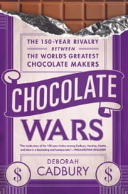 Chocolate Wars - The 150-Year Rivalry Between the World's Greatest Chocolate Makers ebook by Deborah Cadbury
