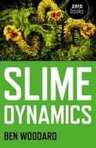 Slime Dynamics ebook by Ben Woodard