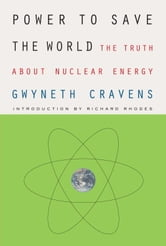 Power to Save the World - The Truth About Nuclear Energy ebook by Gwyneth Cravens