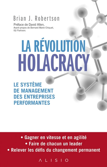 La révolution Holacracy - Le système de management des entreprises performantes ebook by Bernard Marie Chiquet,Brian J. Robertson,David Allen