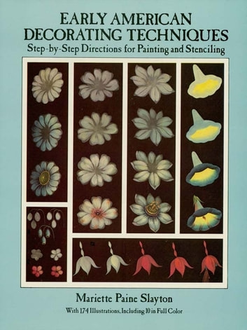 Early American Decorating Techniques - Step-by-Step Directions for Painting and Stenciling ebook by Mariette Paine Slayton