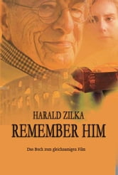 REMEMBER HIM ebook by Harald Zilka