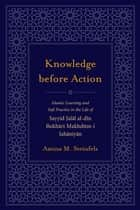 Knowledge before Action ebook by Amina M. Steinfels,Frederick M. Denny