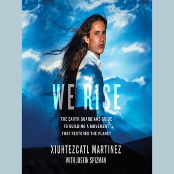 We Rise audiobook by Xiuhtezcatl Martinez