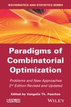 Paradigms of Combinatorial Optimization - Problems and New Approaches ebook by Vangelis Th. Paschos