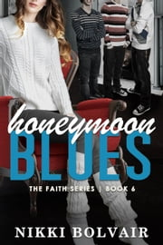 Honeymoon Blues - The Faith Series, #6 ebook by Nikki Bolvair