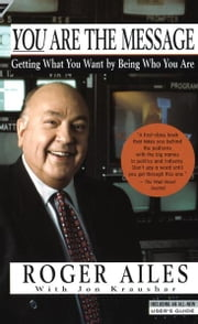 You Are the Message - Getting What You Want by Being Who You Are ebook by Roger Ailes