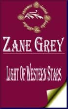 Light of Western Stars ebook by Zane Grey