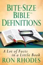 Bite-Size Bible® Definitions - A Lot of Facts in a Little Book ebook by Ron Rhodes