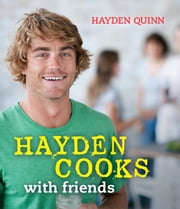 Hayden Cooks With Friends ebook by Hayden Quinn