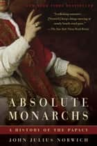 Absolute Monarchs ebook by John Julius Norwich