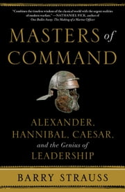Masters of Command - Alexander, Hannibal, Caesar, and the Genius of Leadership ebook by Barry Strauss