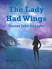 The Lady Who Had Wings ebook by Darius John Granger