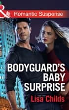 Bodyguard's Baby Surprise (Mills & Boon Romantic Suspense) (Bachelor Bodyguards, Book 3) ebook by Lisa Childs