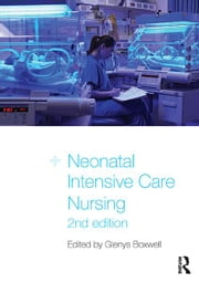 Neonatal Intensive Care Nursing ebook by Glenys Boxwell