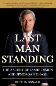 Last Man Standing - The Ascent of Jamie Dimon and JPMorgan Chase ebook by Duff McDonald