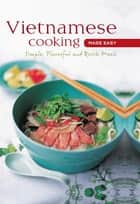 Vietnamese Cooking Made Easy - Simple, Flavorful and Quick Meals ebook by . Periplus Editors