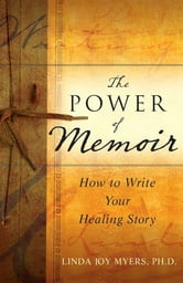 The Power of Memoir - How to Write Your Healing Story ebook by Linda Myers