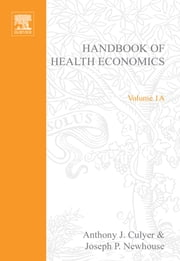 Handbook of Health Economics ebook by J.P. Newhouse, A J. Culyer