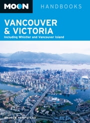 Moon Vancouver & Victoria - Including Whistler & Vancouver Island ebook by Andrew Hempstead