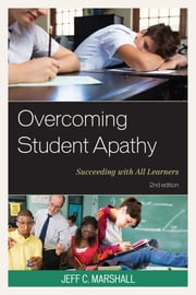 Overcoming Student Apathy - Succeeding with All Learners ebook by Jeff C. Marshall, Dina Bailey, Brian Dunn,...