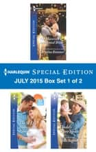 Harlequin Special Edition July 2015 - Box Set 2 of 2 - The Lawman Lassoes a Family\How to Marry a Doctor\His Proposal, Their Forever ebook by Rachel Lee, Nancy Robards Thompson, Melissa McClone