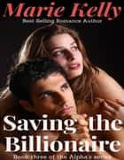 Saving the Billionaire ebook by Marie Kelly