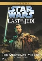 Star Wars: The Last of the Jedi: The Desperate Mission (Volume 1) ebook by Jude Watson