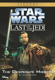 Star Wars: The Last of the Jedi: The Desperate Mission (Volume 1) - Book 1 ebook by Jude Watson