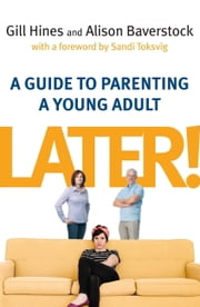 Later! - A guide to parenting a young adult ebook by Gill Hines,Alison Baverstock