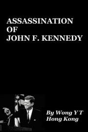 Assassination of John F Kennedy ebook by Wong Y T