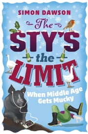 The Sty's the Limit - When Middle Age Gets Mucky ebook by Simon Dawson
