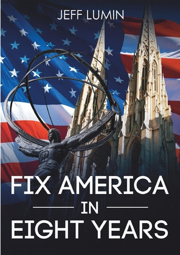 Fix America In Eight Years ebook by Jeff Lumin
