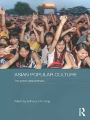 Asian Popular Culture - The Global (Dis)continuity ebook by Anthony Y.H. Fung